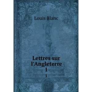 Lettres sur lAngleterre. 1: Louis Blanc: Books