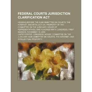 Federal Courts Jurisdiction Clarification Act: hearing