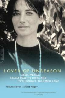 Lover of Unreason Assia Wevill, Sylvia Plaths Rival and Ted Hughess