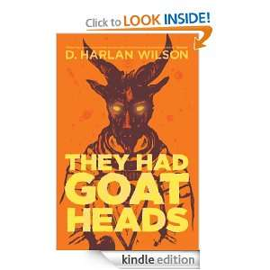 They Had Goat Heads: D. Harlan Wilson:  Kindle Store