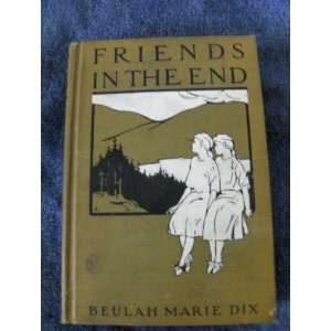 Friends in the End Beulah Marie Dix, Faith Avery Books