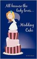 All Because The Lady Loves Wedding Cake