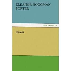 Dawn (9783842460225): Eleanor H. (Eleanor Hodgman) Porter: Books