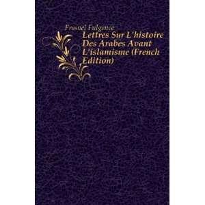 Des Arabes Avant Lislamisme (French Edition): Fresnel Fulgence: Books