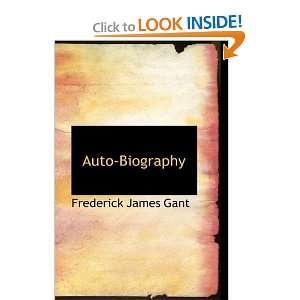 Auto Biography (9780554915203): Frederick James Gant: Books