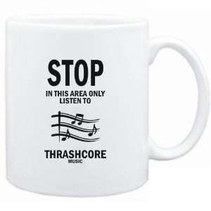 Mug White  STOP   In this area only listen to Thrashcore