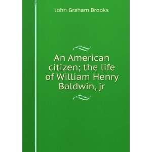 ; the life of William Henry Baldwin, jr. John Graham Brooks Books