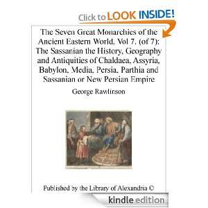 Sassanian or New Persian Empire: George Rawlinson:  Kindle