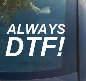 Always DTF! Vinyl Decal Sticker GFF jersey shore funny