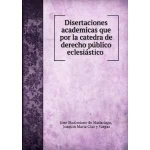 . Joaquin Maria Ciaz y Vargaz Jose Maximiano de Madariaga Books