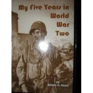 My Five Years in World War Two William H. Akard Books