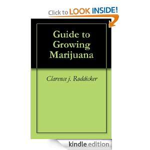 Guide to Growing Marijuana: Clarence j. Roddicker:  Kindle