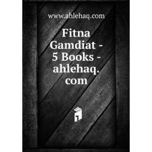 Fitna Gamdiat   5 Books   ahlehaq www.ahlehaq Books