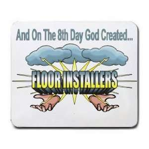 On The 8th Day God Created FLOOR INSTALLERS Mousepad