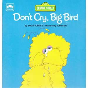 Dont cry, Big Bird   Sesame Street Sarah Roberts, Tom Leigh Books