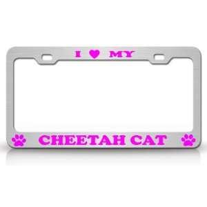 I LOVE MY CHEETAH Cat Pet Animal High Quality STEEL /METAL