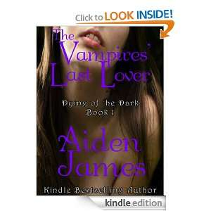 The Vampires Last Lover (Dying of the Dark #1): Aiden James: