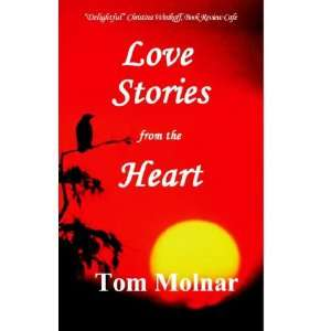 Love Stories from the Heart (9780976695257) Tom Molnar Books