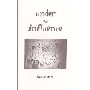 Under the Influence (9781889289410) Dave Church Books