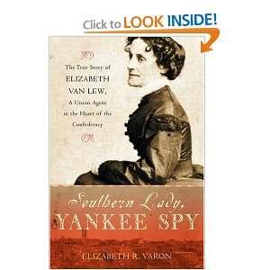 Southern Lady, Yankee Spy: The True Story of Elizabeth Van Lew