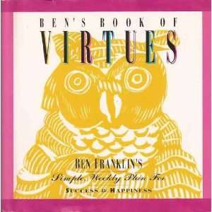 Bens Book of Virtues Ben Franklins Simple Weekly Plan for Success