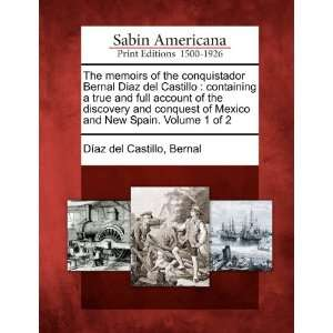 The memoirs of the conquistador Bernal Diaz del Castillo: containing a