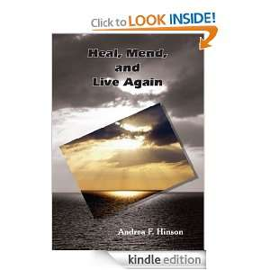 Heal, Mend, and Live Again: Andrea F. Hinson:  Kindle Store