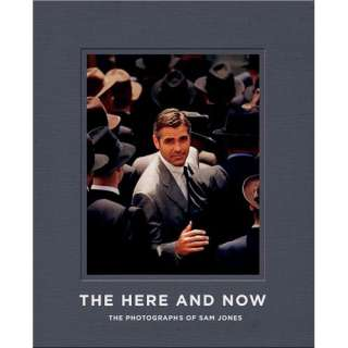 The Here and Now The Photography of Sam Jones, Jones
