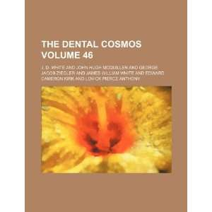 The Dental cosmos Volume 46 (9781235907302) J. D. White Books
