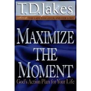 Maximize the Moment [Hardcover] T. D. Jakes Books