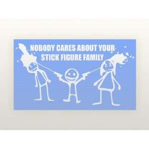6 Vinyl Decal   Nobody Cares About Your Stick Figure