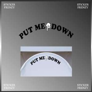 PUT Me Down Toilet Seat Reminder Funny Vinyl Decal Bumper Sticker 3 X