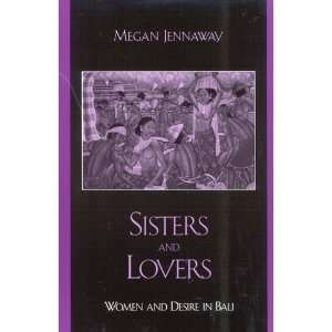 Sisters and Lovers Women and Desire in Bali (Asian Voices