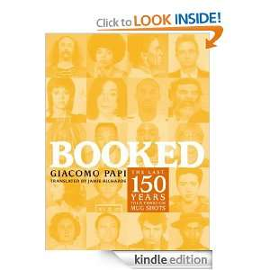 Booked The Last 150 Years Told through Mug Shots Giacomo Papi, Jamie