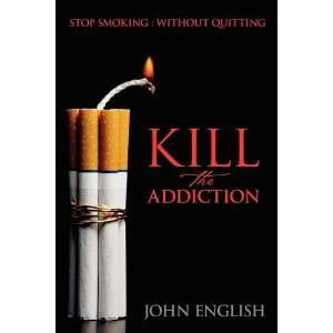 Addiction: Stop Smoking : Without Quitting (9781432739447): John