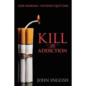 Addiction: Stop Smoking : Without Quitting (9781432739447): John