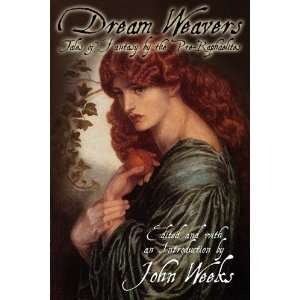 The Dream Weavers: Tales of Fantasy by the Pre Raphaelites