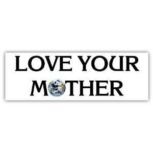 Love Your Mother Environmental Car Bumper Sticker Decal 6
