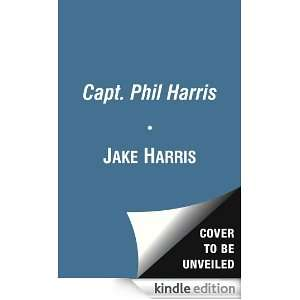 Capt. Phil Harris: Jake Harris, Josh Harris:  Kindle Store