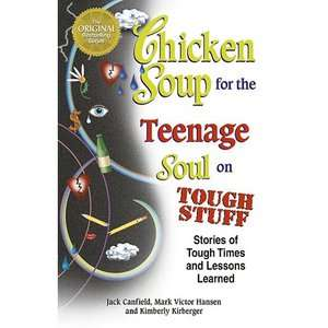Chicken Soup for the Teenage Soul on Tough Stuff Stories of Tough